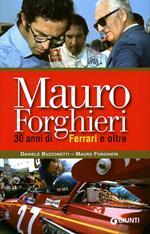 Mauro Forghieri. 30 anni di Ferrari e oltre