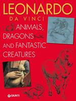 Leonardo da Vinci. Animals, dragons and fantastic creatures