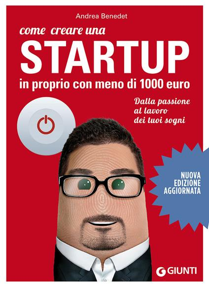 Come creare una startup in proprio con meno di 1000 euro. Dalla passione al lavoro dei tuoi sogni - Andrea Benedet - copertina