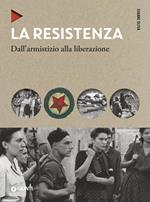 La Resistenza. Dall'armistizio alla liberazione. Nuova ediz.