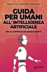 Guida per umani all'intelligenza artificiale. Noi al centro di un mondo nuovo