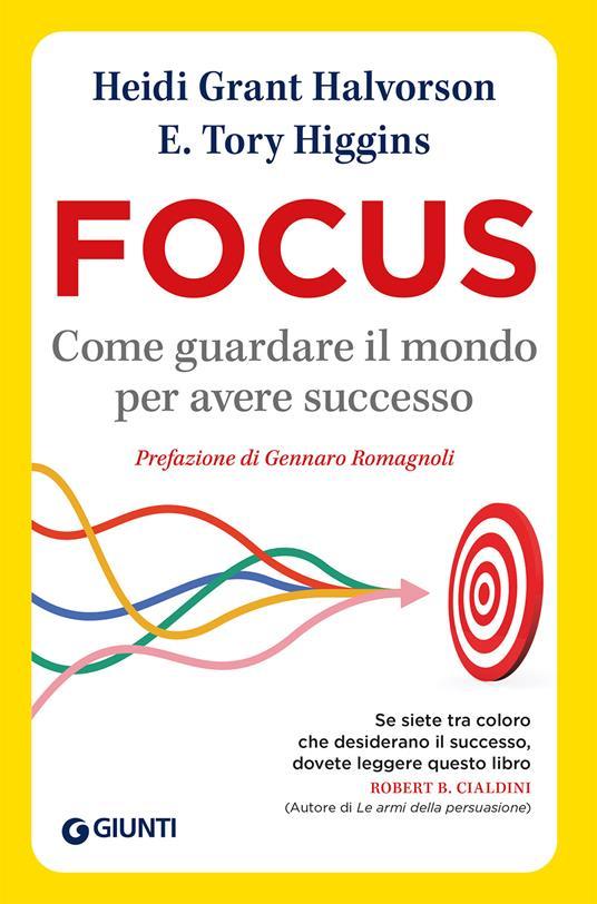 Focus. Come guardare il mondo per avere successo - Heidi Grant Halvorson,Tory E. Higgins - ebook