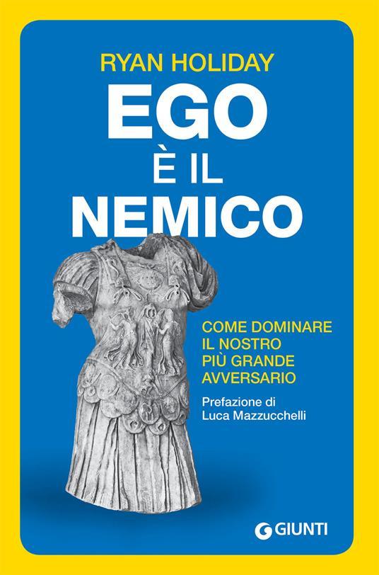Ego è il nemico. Come dominare il nostro più grande avversario - Ryan Holiday - copertina