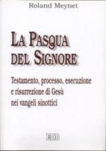 La Pasqua del Signore. Testamento, processo, esecuzione e risurrezione di Gesù nei vangeli sinottici