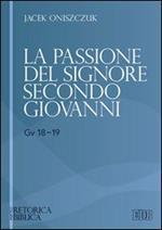 La passione del Signore secondo Giovanni (Gv 18-19)