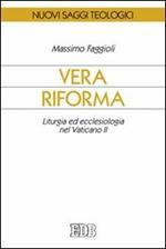 Vera riforma. Liturgia ed ecclesiologia nel Vaticano II