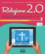 Religione 2.0. Testo per l'insegnamento della religione cattolica nella scuola secondaria di primo grado. Per la Scuola media. Vol. 3