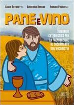 Pane e vino. Itinerario catechistico per la preparazione al sacramento dell'eucaristia