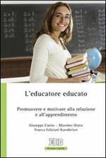 L' educatore educato. Promuovere e motivare alla relazione e all'apprendimento