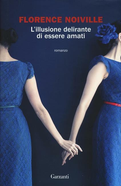 L' illusione delirante di essere amati - Florence Noiville - copertina