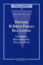 Frontiere di diritto pubblico dell'economia. Concorrenza, regolamentazione, vigilanza e tutela