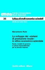 Lo sviluppo dei «sistemi di produzione locale» in ottica economico-aziendale. Ruolo, modelli di governo e cultura imprenditoriale per la piccola impresa