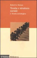 Teoria e struttura sociale. Vol. 1: Teoria sociologica.
