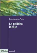 La politica locale. Potere, istituzioni e attori tra centro e periferia