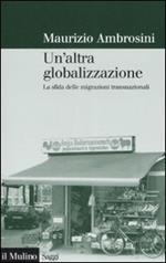 Un' altra globalizzazione. La sfida delle migrazioni transnazionali