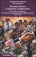 Servizi, lavoro e impresa cooperativa. Il terziario in Legacoop e nelle altre organizzazioni di rappresentanza (1975-2010)
