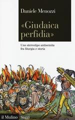 «Giudaica perfidia». Uno stereotipo antisemita fra liturgia e storia