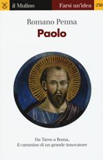 Paolo. Da Tarso a Roma, il cammino di un grande innovatore