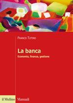 La banca. Economia, finanza, gestione