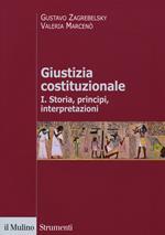 Giustizia costituzionale. Vol. 1: Storia, principi, interpretazioni.