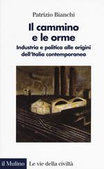 Il cammino e le orme. Industria e politica alle origini dell'Italia contemporanea