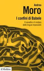 I confini di Babele. Il cervello e il mistero delle lingue impossibili
