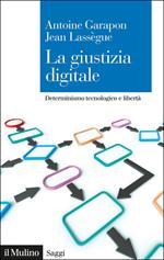 La giustizia digitale. Determinismo tecnologico e libertà
