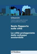 Sesto rapporto sulle città. Le città protagoniste dello sviluppo sostenibile