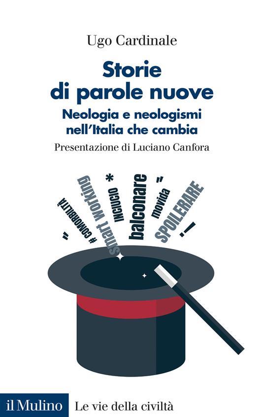 Storie di parole nuove. Neologia e neologismi nell'Italia che cambia - Ugo Cardinale - copertina