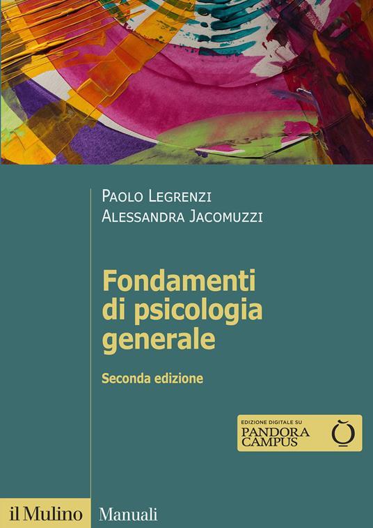 Fondamenti di psicologia generale. Nuova ediz. - Paolo Legrenzi,Alessandra Jacomuzzi - copertina