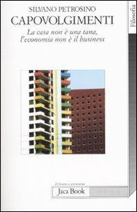 Capovolgimenti. La casa non è una tana, l'economia non è il business - Silvano Petrosino - copertina