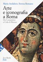 Arte e iconografia a Roma. Da Costantino a Cola di Rienzo. Nuova ediz.