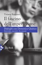 Il fascino dell'imperfezione. Dialoghi con Quirico. Interviste, racconti, documenti