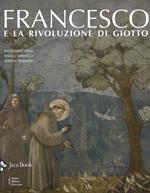 Francesco e la rivoluzione di Giotto. Ediz. illustrata