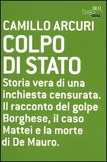 Colpo di Stato. Storia vera di una inchiesta censurata. Il racconto del golpe Borghese, il caso Mattei e la morte di De Mauro