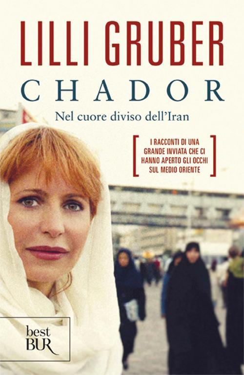 Chador. Nel cuore diviso dell'Iran - Lilli Gruber - copertina