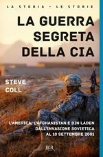 La guerra segreta della CIA. L'America, l'Afghanistan e Bin Laden dall'invasione sovietica al 10 settembre 2001