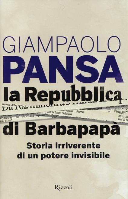 La Repubblica di Barbapapà. Storia irriverente di un potere invisibile - Giampaolo Pansa - copertina