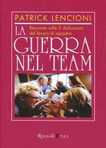 La guerra nel team. Racconto sulle 5 disfunzioni del lavoro di squadra