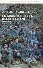 La grande guerra degli italiani 1915-1918
