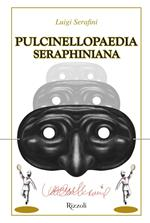 Pulcinellopaedia Seraphiniana. Ediz. deluxe