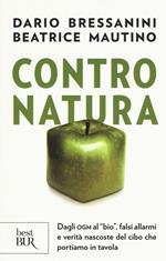 Contro natura. Dagli OGM al «bio», falsi allarmi e verità nascoste del cibo che portiamo in tavola