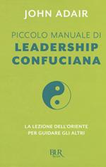 Piccolo manuale di leadership confuciana. La lezione dell'Oriente per guidare gli altri