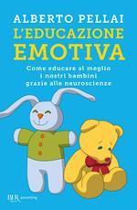 L' educazione emotiva. Come educare al meglio i nostri bambini grazie alle neuroscienze