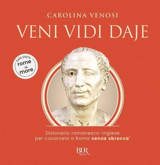 Veni Vidi Daje. Dizionario romanesco-inglese per cavarsela a Roma senza sbroccà - Carolina Venosi - copertina