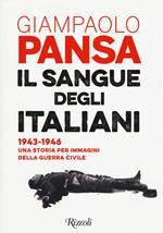 Il sangue degli italiani. 1943-1946. Una storia per immagini della guerra civile