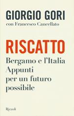 Riscatto. Bergamo e l'Italia. Appunti per un futuro possibile