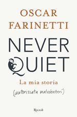 Never quiet. La mia storia (autorizzata malvolentieri)