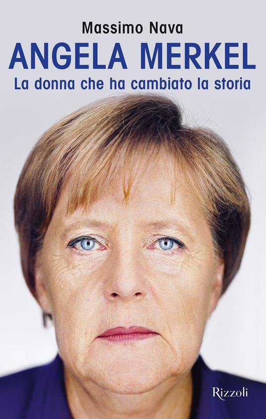 Angela Merkel. La donna che ha cambiato la storia - Massimo Nava - copertina