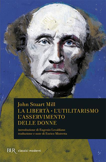 La libertà. L'utilitarismo. L'asservimento delle donne - John Stuart Mill - copertina